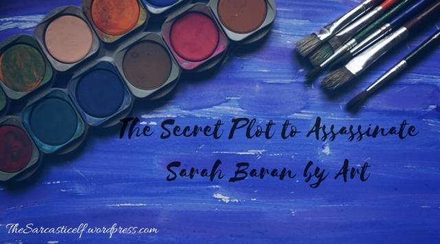 The Secret Plot to Assassinate Sarah Baran by Art Class