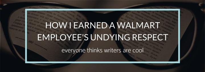 How I Earned a Walmart Employee's UndyingRespect