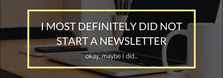 I Most Definitely Did Not Start aNewsletter