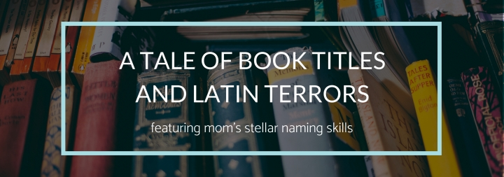 A Tale of Book Titles and Latin Terrors