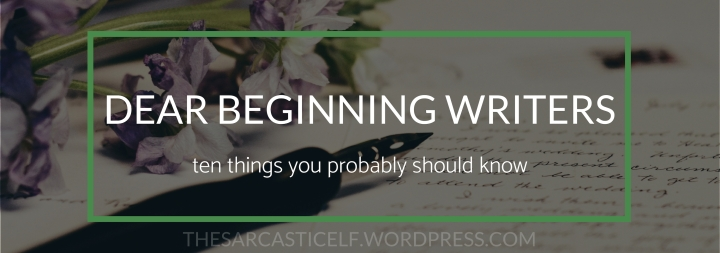 Dear Beginning Writers: Ten Things You Probably Should Know