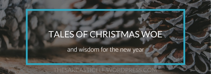 Tales of Christmas Woe // wisdom for the new year