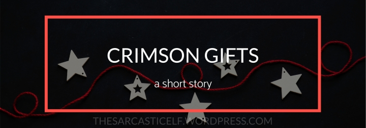 Crimson Gifts // a short story