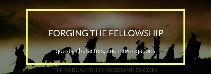 Forging the Fellowship // quests, characters, and interrogations