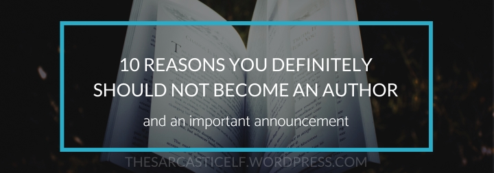 10 Reasons You Definitely Should NOT Become an Author // and an important announcement