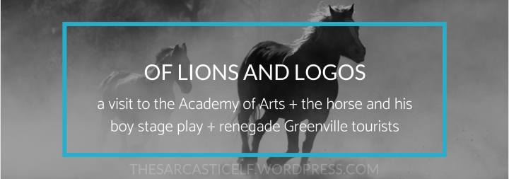 Of Lions and Logos // a visit to the Academy of Arts + the horse and his boy stage play + renegade Greenville tourists