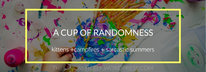 A Cup of Randomness // kittens + campfires + sarcastic summers