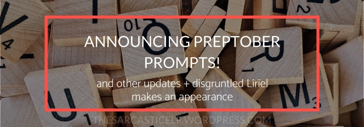 Announcing Preptober Prompts! // and other updates + disgruntled Liriel makes an appearance