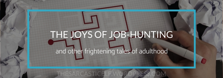 The Joys of Job Hunting // and other frightening tales of adulthood