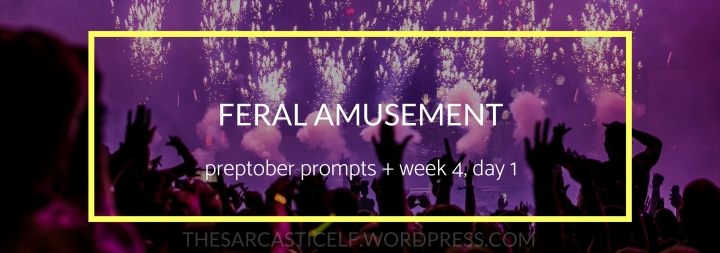 Feral Amusement // preptober prompts + week 4, day 1
