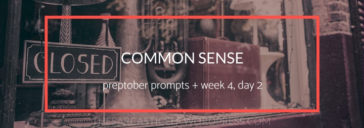 Common Sense // preptober prompts + week 4, day 2