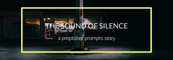 The Sound of Silence // a preptober prompts story