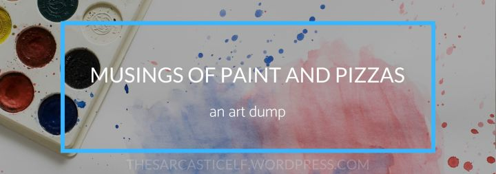 Musings of Paint and Pizza // an art dump