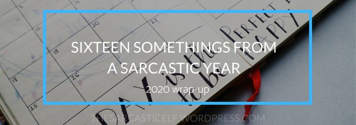 Sixteen Somethings from a Sarcastic Year // 2020 wrap-up